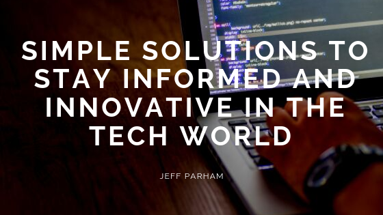 Staying Informed i | Jeff Parham | Tech & IT Consultant