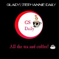 Gladys Stephannie Daily – All the tea!