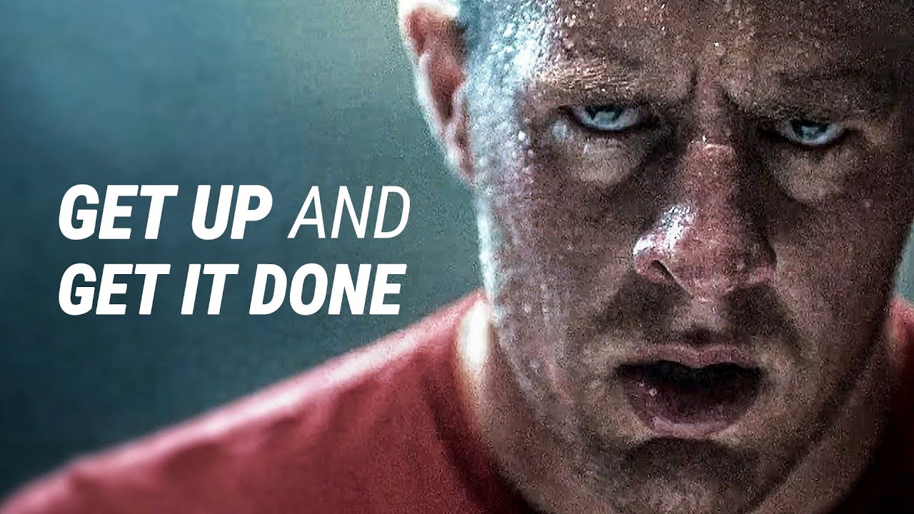 GET UP AND GET IT DONE - Best Motivational Video - YouTube